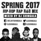 Spring 2017 Hip Hop / Rap / R&B / UK Mix - DJ Shingala @djshingala