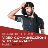 038: Preparing for the Future of Video Communications with Gatorade?