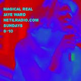Magical Real w/ Jaye Ward - 31st March 2019