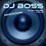 DJ BOSS Club House Mixdown Vol.3
