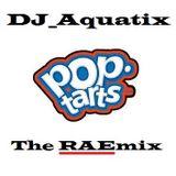 DJ_Aquatix - Pop Tarts (The RAEmix)