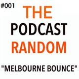 The Podcast Random #001 ( Melbourne Bounce )