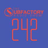 The Subfactory Radio Show #242