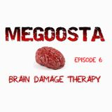 Megoosta - Brain Damage Therapy (Episode 6) June 2013