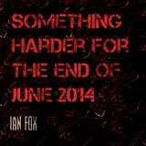 Something Harder For The End Of June 2014