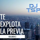 DJ TSP - Te Explota La Previa Vol 3 (Reggaeton)