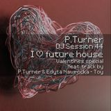 P.Turner DJ Session44 - I  future house (Valentines Special)