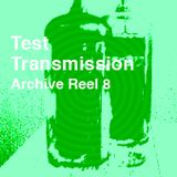 Test Transmission Archive Reel 8