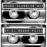HOUSE CLASSICS MIX By DJ Roger Paiva