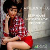 Aurelien Stireg - Deep House Music for Love episode 17 2015-01-10
