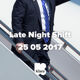 Late Night Shift 25 05 2017