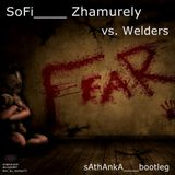 Sofi Zhamurely vs. Welders - Fear ( sAthAnkA Bootleg)