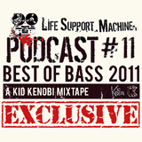 Kid Kenobi Presents... LifeSupportMachine.co.uk Podcast #11 - Best Of Bass 2011