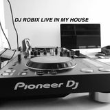 DJ ROBIX - LIVE IN MY HOUSE
