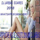 POP IN THE HOUSE AGOSTO 2018 MIX DJ JARBAS