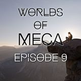 WORLDS of MeCa: Episode 9