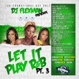 Let It Play.. R&B pt. 3