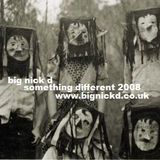 Big Nick D. Something Different. Recorded January 2008