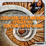 LORD CHRIS BERG RADIO #10 (EDM, HIP HOP, RNB , DANCEHALL, TRAP) 08-09-17