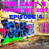 The Gary B House Mix 2017 Episode 4