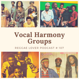 Reggae Lover - Vocal Harmony Groups Mix - Podcast Episode 107