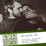 [TAIGA.MEDVEDI podcast] Episode#5 / Survival Syndrome by Fat Breaker