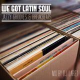 We Got Latin Soul / Jazzy Grooves & Breakbeats