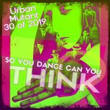Urban Mutant - So You Dance Can You Think