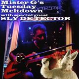 Mister G's Tuesday Meltdown - Show #41 - SLY DE TECTOR guest selector