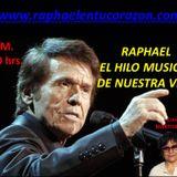 RAPHAEL EL HILO MUSICAL  DE NUESTRA VIDA - 17 ABRIL