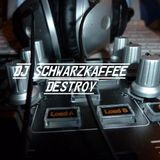 DJ Schwarzkaffee - Destroy(long Set)