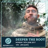 Deeper The Root 19th June 2017