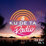 KU DE TA RADIO #327 PART 1
