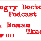 Roman Tkach - Angry Doctor Podcast #011