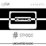 Uncharted Radio EP005 hosted by Caysr & Malpolis