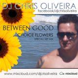 Between Good # Choice Flowers _ scpecial set DJ Chris Oliveira