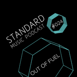 Standard Music Podcast 024 - OUT OF FUEL