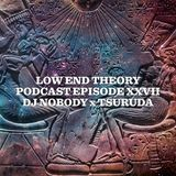 Low End Theory Podcast Episode 27: Nobody & Tsuruda