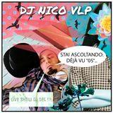 Dj Nico Vlp - Déjà vu (Live Show Dj Set Puntata 05)