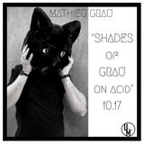 MATHIEU GRAU_SHADES OF GRAU ON ACID_OCT17