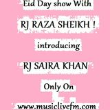 Eid day show With RJ RAZA SHEIKH Introducing RJ SAIRA KHAN Only On www.musiclivefm.com 26/6/2017