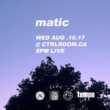 matic @ CTRL ROOM - August 16 2017