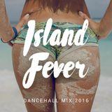 Island Fever 2016 – Dancehall Mix