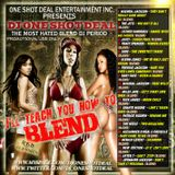 DJ ONE SHOT DEAL PRESENTS - I'LL TEACH YOU HOW TO BLEND