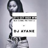 LET'S GET HIGH #10 Old School 90s Part II