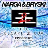 Narga & Bryski - Escape 2 EDM - Episode 001