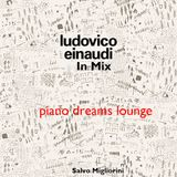 Ludovico Einaudi In Mix Vol.1  (piano dreams lounge)