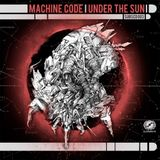 Machine Code - Under The Sun - Album Promo