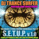 DJ TRANCE SURFER – SHAMANIC ETHNO TRANCE UNIVERSAL PARTY (S.E.T.U.P. v.1.0) (10-06-2017)