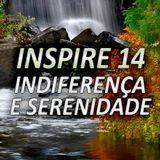 INSPIRE 14 - INDIFERENÇA E SERENIDADE